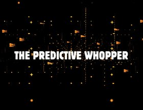 The Predictive Whopper