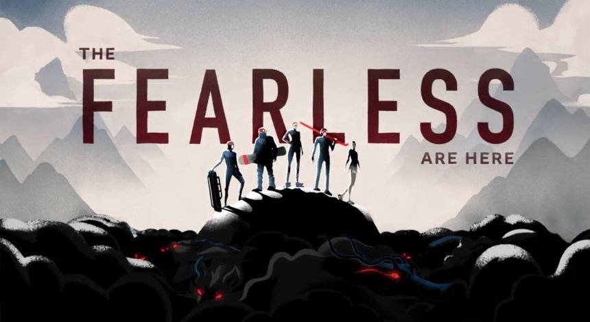 The Fearless Are Here