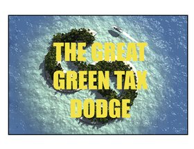 The Great Green Tax Dodge