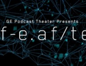 GE Podcast Theater Presents life.af/ter