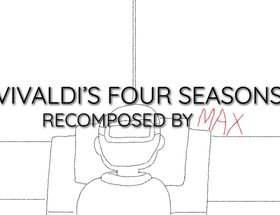 Vivaldi's Four Seasons Recomposed by Max